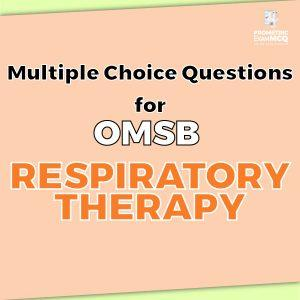Multiple Choice Questions For OMSB Respiratory therapy