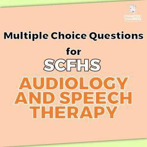 Multiple Choice Questions For SCFHS Audiology and Speech Therapy