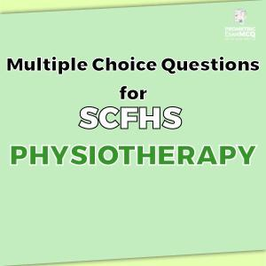 Multiple Choice Questions For SCFHS Physiotherapy