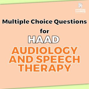 Multiple Choice Questions for HAAD Audiology and Speech Therapy