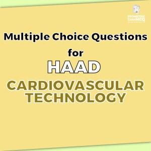 Multiple Choice Questions for HAAD Cardiovascular Technology
