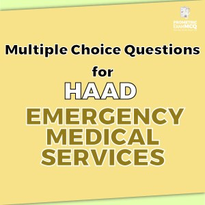 Multiple Choice Questions for HAAD Emergency Medical Services