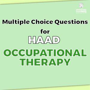 Multiple Choice Questions for HAAD Occupational Therapy