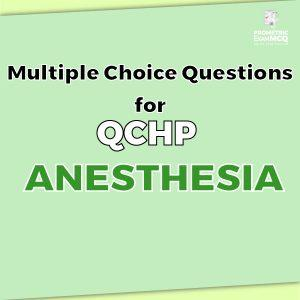 Multiple Choice Questions for QCHP Anesthesia