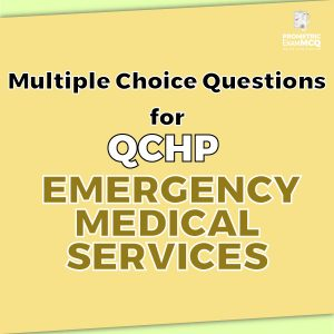 Multiple Choice Questions for QCHP Emergency Medical Services