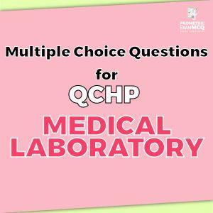 Multiple Choice Questions for QCHP Medical Laboratory