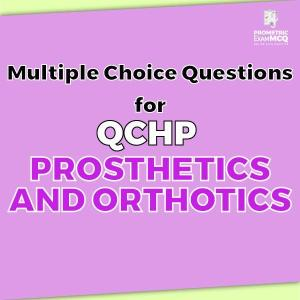 Multiple Choice Questions for QCHP Prosthetics and Orthotics