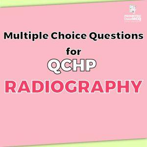 Multiple Choice Questions for QCHP Radiography