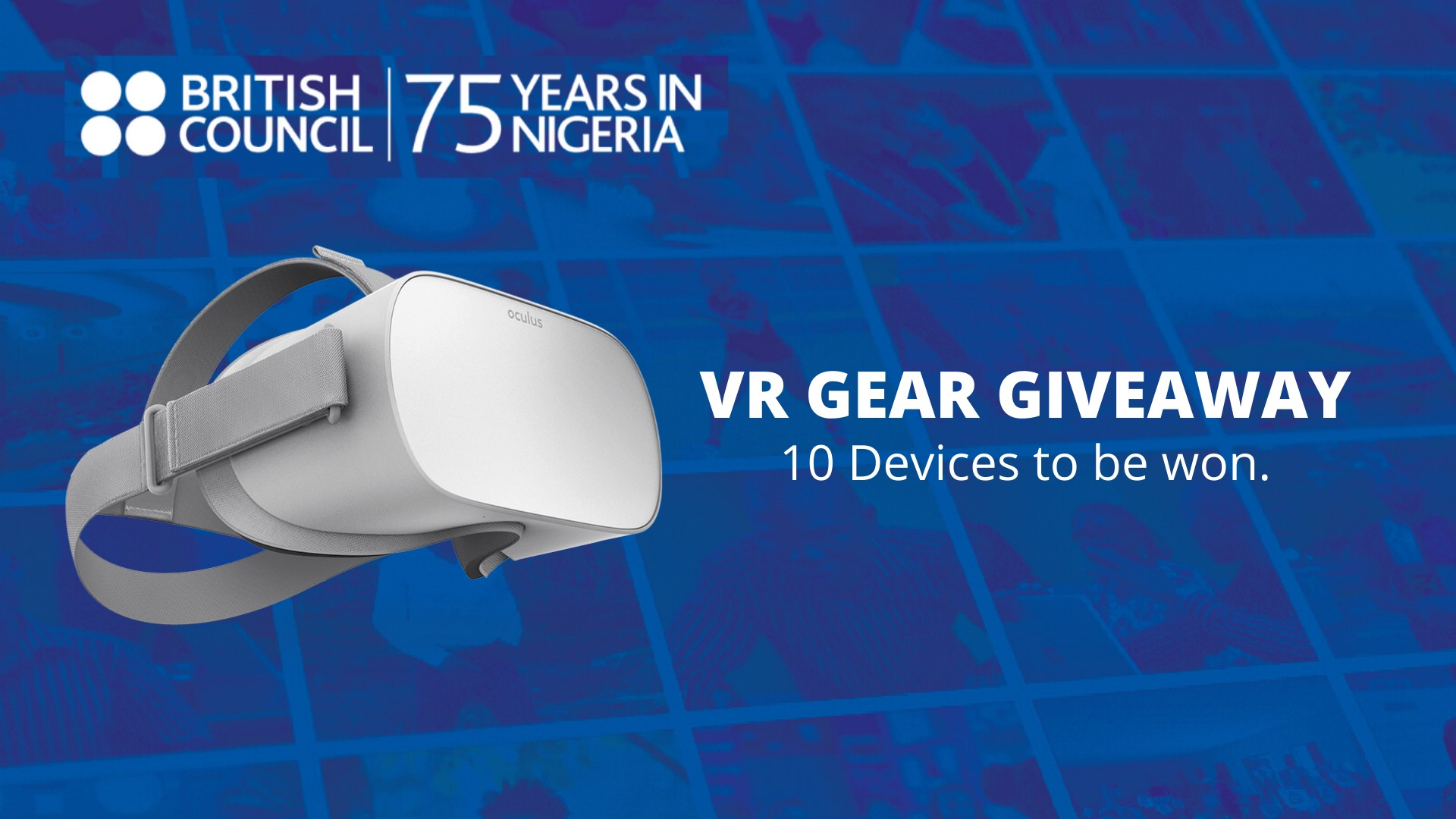 British Council is Marking 75Years in Nigeria and Here is The VR Gear Giveaway.