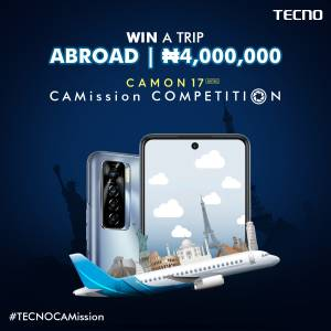 Win a Trip Abroad / N4Million in Tecno Camon 17 CAMission Competition.