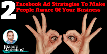 2 Facebook Ad Strategies To Make People Aware Of Your Business