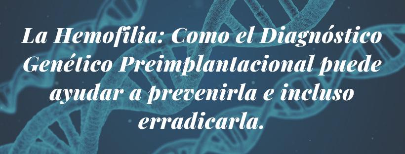 La Hemofilia es una enfermedad genética hereditaria