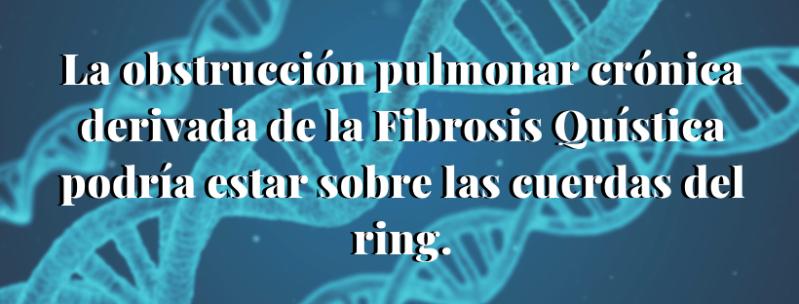 La obstrucción pulmonar crónica derivada de la Fibrosis Quística podría estar sobre las cuerdas del ring