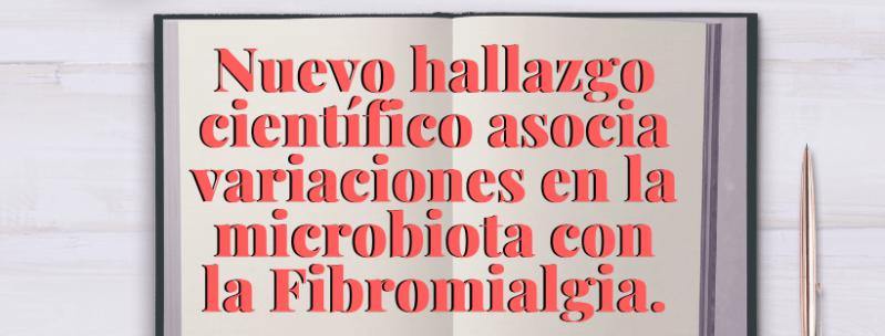 Nuevo hallazgo científico asocia variaciones en la microbiota con la Fibromialgia.