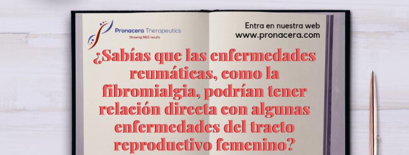 ¿Sabías que las enfermedades reumáticas, como la fibromialgia, podrían tener relación directa con algunas enfermedades del tracto reproductivo femenino?