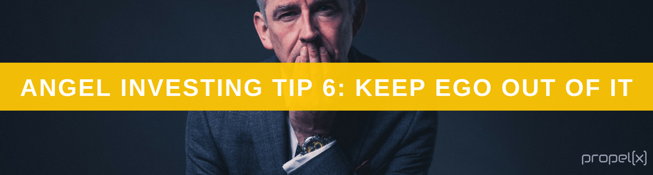 Angel Investing Tips 6: Keep Ego Out Of It
