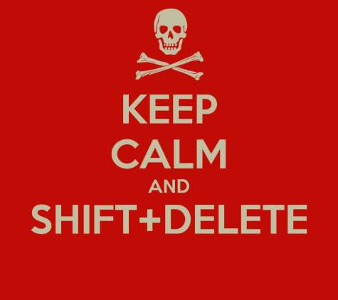 Shift + Delete Delete Your Files Permanently