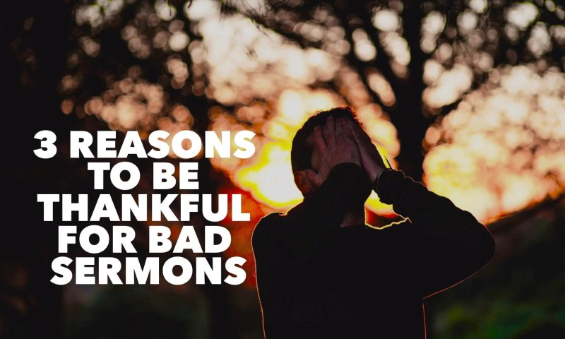 reasons to be thankful for bad sermons
