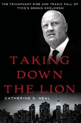 BOOK REVIEW: 'Taking Down the Lion': The Dennis Kozlowski You Think You Know (Shower Curtain, Anyone?) Is Not the Real Dennis Kozlowski