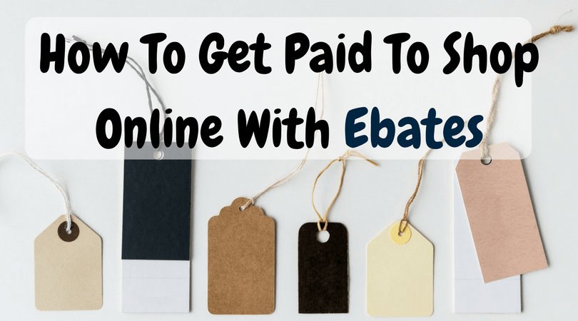 HOW TO GET PAID TO SHOP ONLINE WITH EBATES
