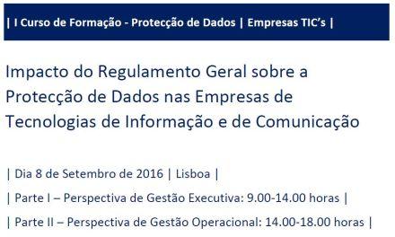 I Curso de Formação RGPD/TIC's – «Regulamento Geral sobre a Protecção de Dados e Empresas de Tecnologias de Informação e Comunicação»