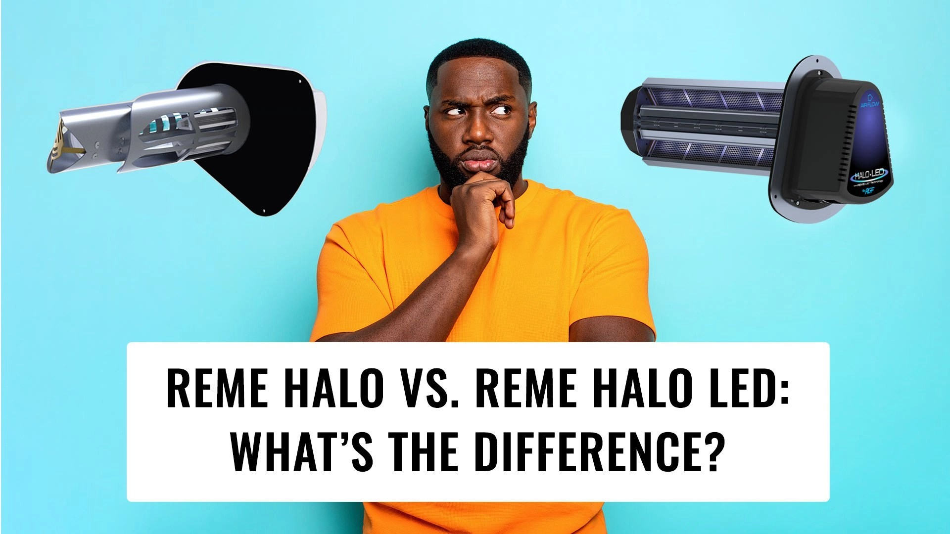 man choosing between reme halo vs reme halo led