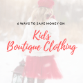 6 ways to save money on kids boutique clothing