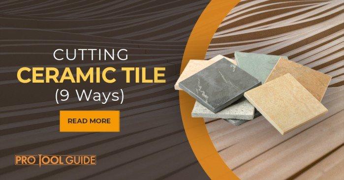 9 best methods for cutting ceramic tile