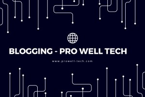 Blogging ProWell-Tech