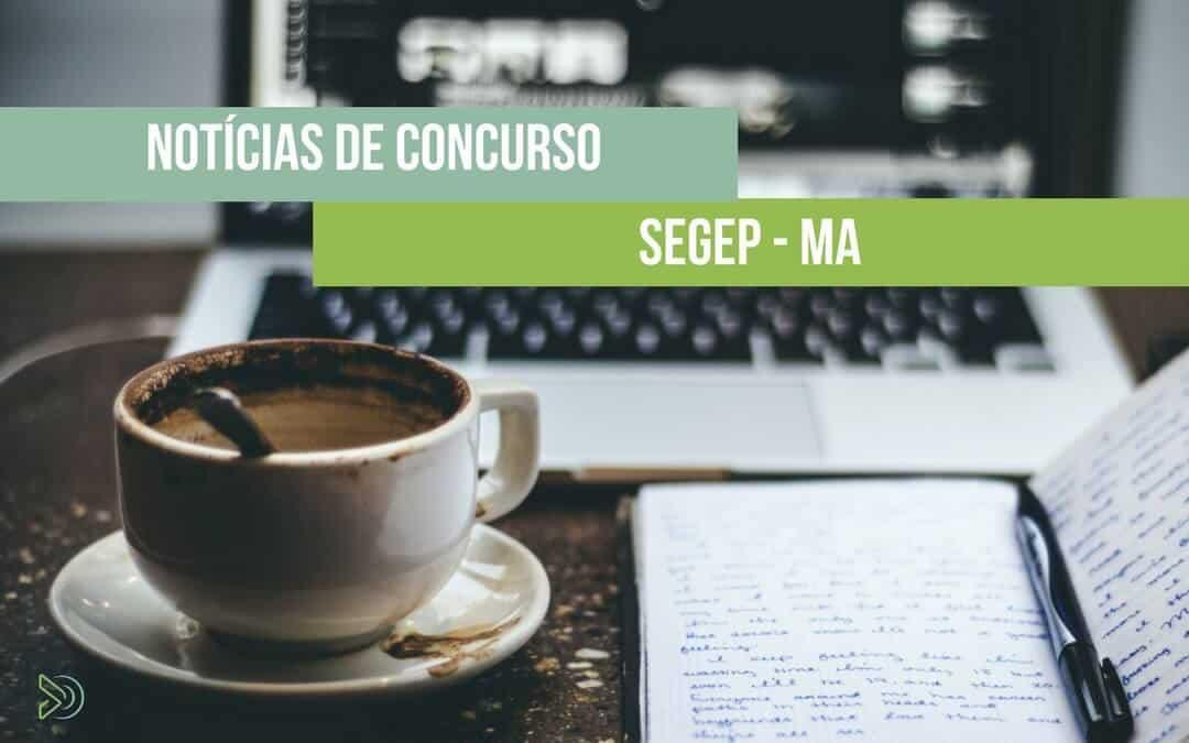 SEGEP MA Concurso –  Saiu o edital! 30 vagas e salários de até R$ 9.600,00