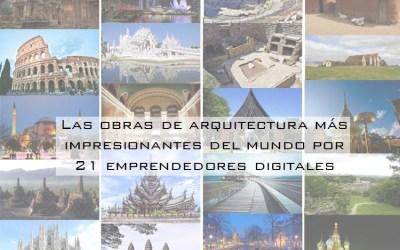 Las obras de arquitectura más impresionantes del mundo por 21 emprendedores digitales