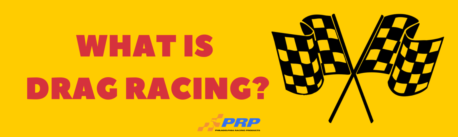 What is Drag Racing? PRP Banner Philadelphia Racing Products