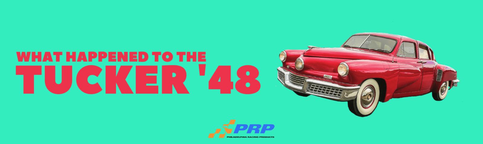 tucker 48 Preston Tucker automobile PRP Racing Products what happened to the tucker 48 philadelphia