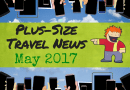 Plus-Size Travel News in Bulk (May 2017)