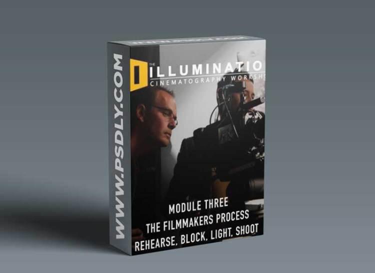 Illumination Workshop Module Three: The Filmmakers Process: Rehearse, Block, Light, Shoot
