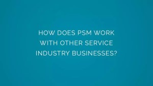 How does PSM work with other service industry businesses?