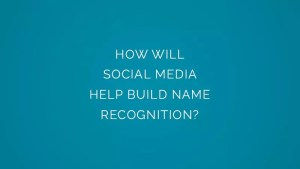 How will social media help build name recognition?