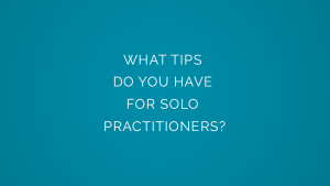 What tips do you have for solo practitioners?