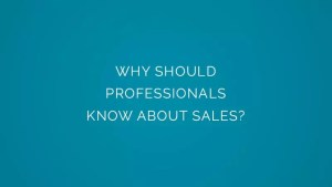 Why Should professionals know about sales?