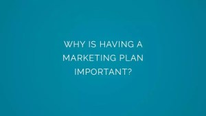 Why is Having a marketing plan important?