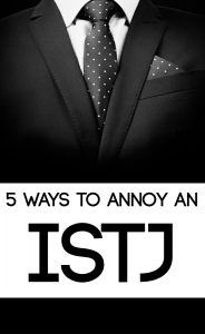 5 Ways to Annoy an #ISTJ! Find out what the major pet peeves are for this Myers-Briggs personality type.