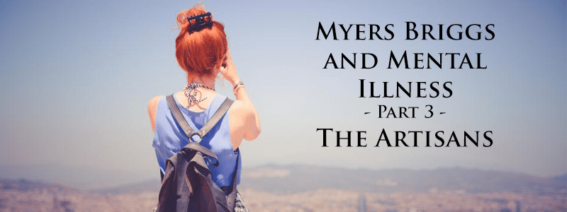 Myers Briggs and Mental Illness Part 3 - The Artisans
