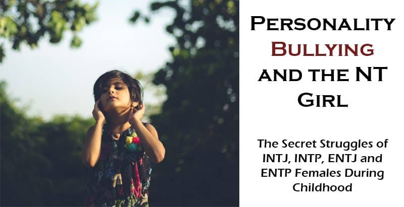 Type Bullying and the NT Girl - Tips for Parents of Female INTJs, INTPS, ENTJs & ENTPs