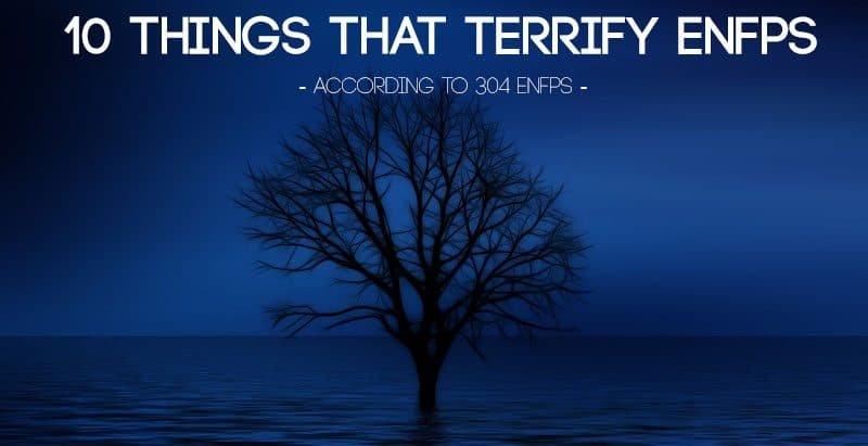 10 Things That Terrify ENFPs - According to 304 ENFPS