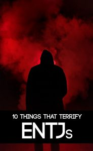 10 Things That Truly Terrify the ENTJ