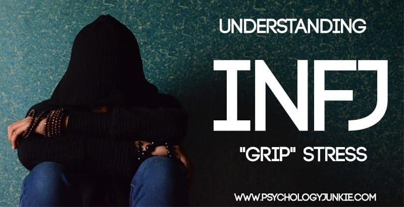 "Understanding INFJ ""Grip"" Stress"