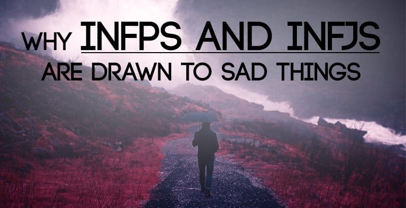Why INFPs and INFJs Are Drawn to Sad Things