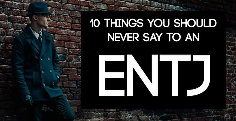 What should you NEVER say to an ENTJ? Find out in this in-depth article.