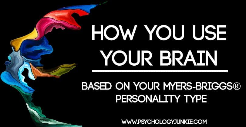 How You Use Your Brain - Based On Your Myers-Briggs® Personality Type