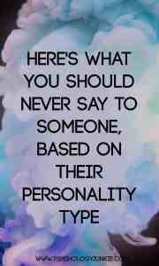 Find out what you must NEVER say to someone based on their #personality type! #MBTI #personalitytype #myersbriggs #INFJ #INTJ #INFP #INTP #ENFP #ISTJ #ISFJ #ISTP